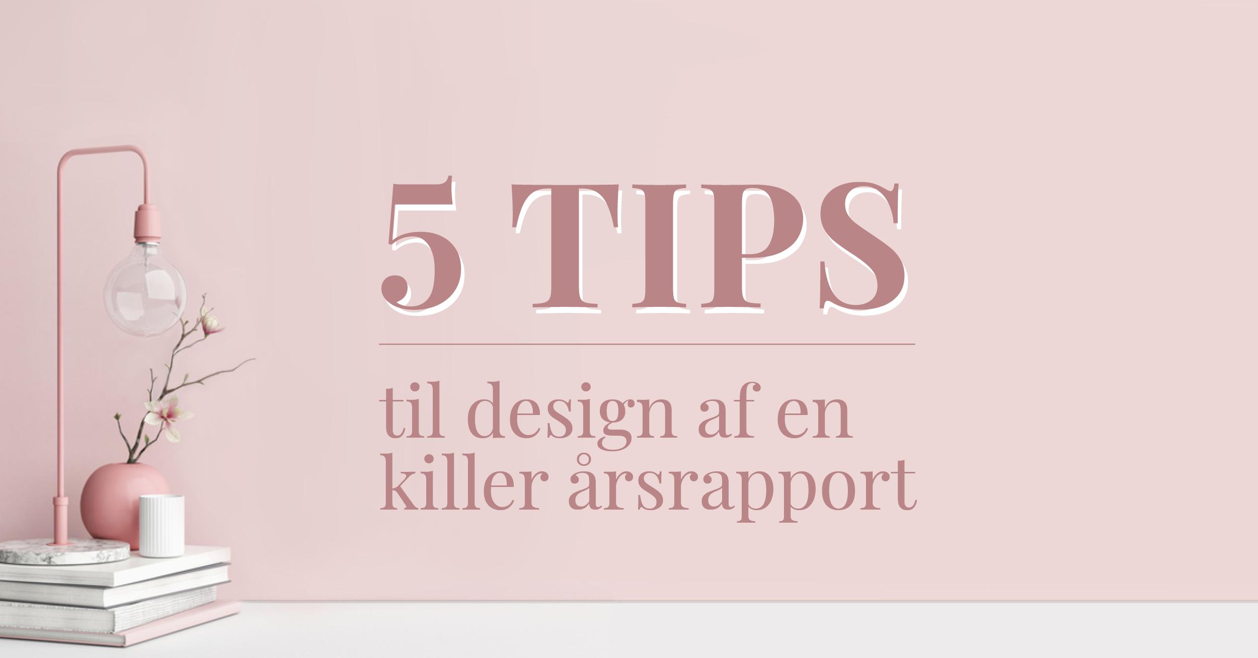 5 tips til design af en killer årsrapport